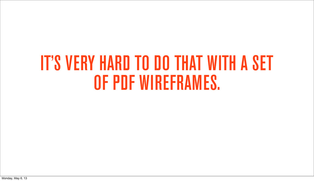 IT'S VERY HARD TO DO THAT WITH A SET OF PDF WIR...