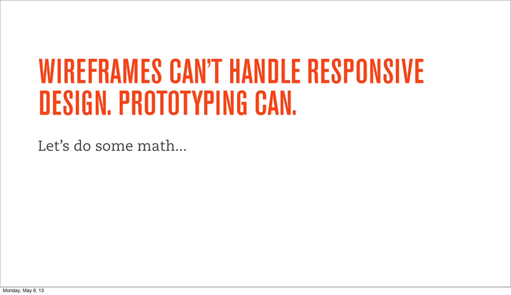 WIREFRAMES CAN'T HANDLE RESPONSIVE DESIGN. PROT...