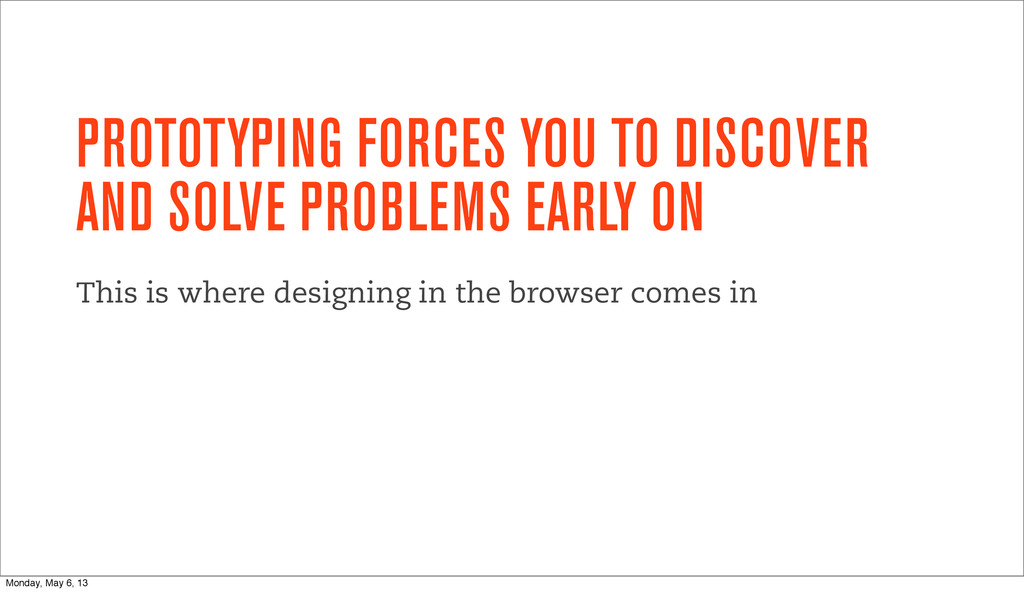 PROTOTYPING FORCES YOU TO DISCOVER AND SOLVE PR...