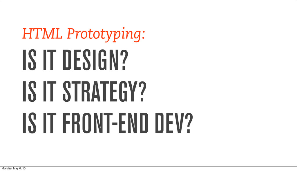 HTML Prototyping: IS IT DESIGN? IS IT STRATEGY?...