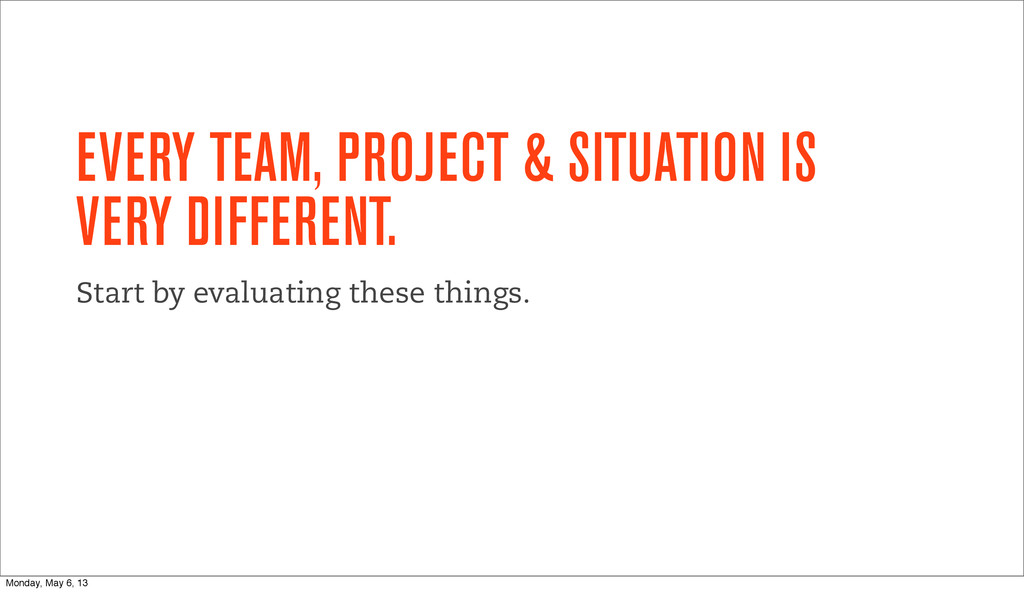 EVERY TEAM, PROJECT & SITUATION IS VERY DIFFERE...
