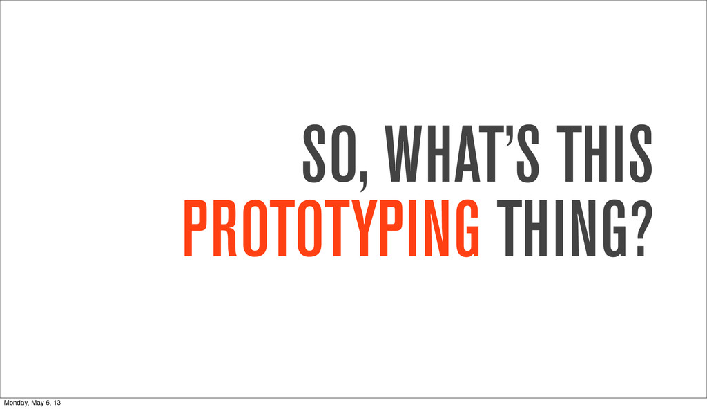 SO, WHAT'S THIS PROTOTYPING THING? Monday, May ...