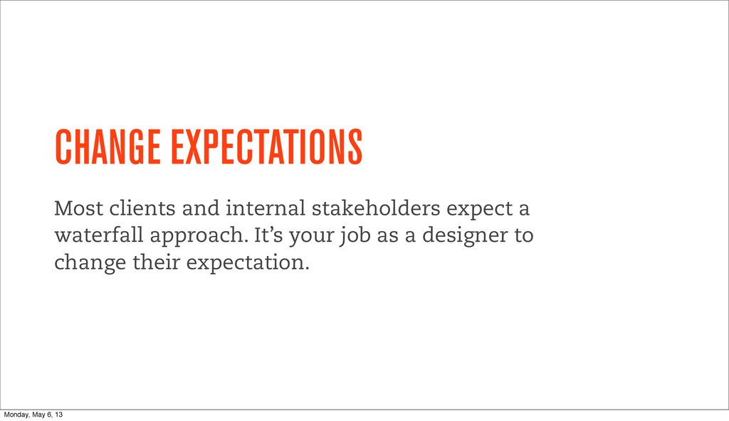 CHANGE EXPECTATIONS Most clients and internal s...