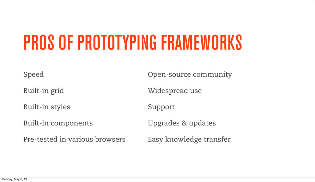 PROS OF PROTOTYPING FRAMEWORKS Speed Built-in g...