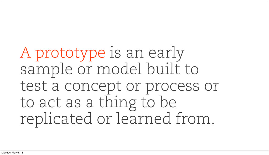 A prototype is an early sample or model built t...