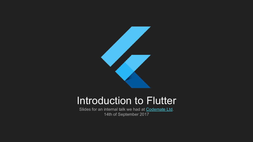Introduction to Flutter Slides for an internal ...