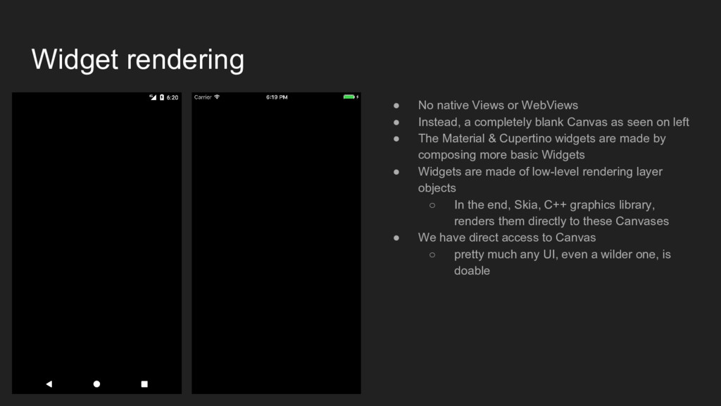 Widget rendering ● No native Views or WebViews ...