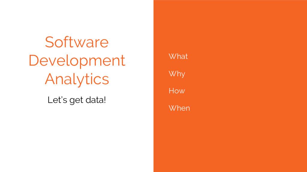 Software Development Analytics Let's get data! ...