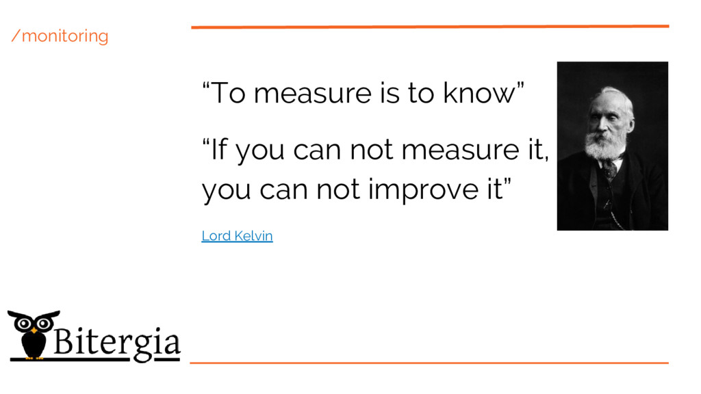 """/monitoring """"To measure is to know"""" """"If you can..."""