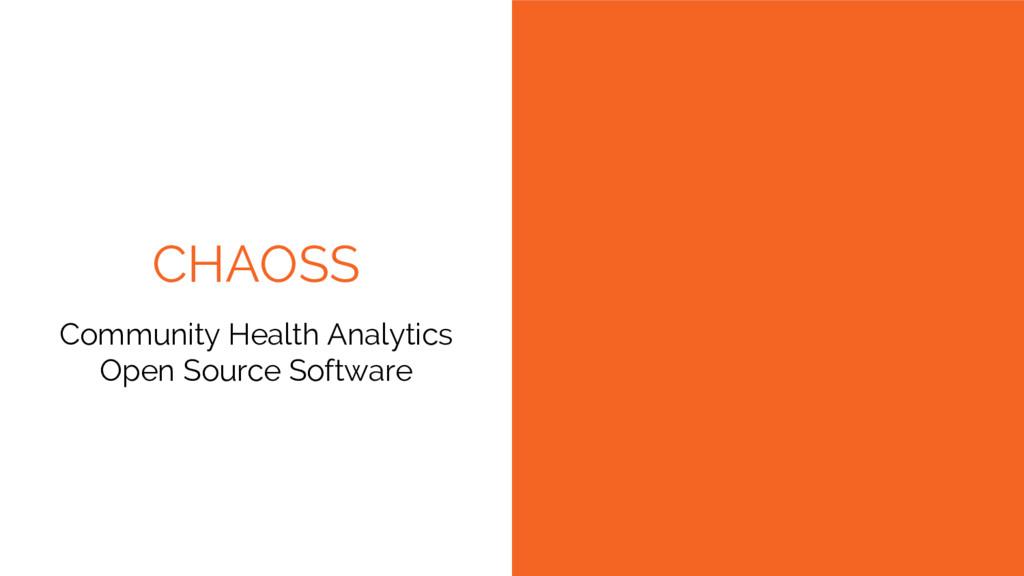CHAOSS Community Health Analytics Open Source S...