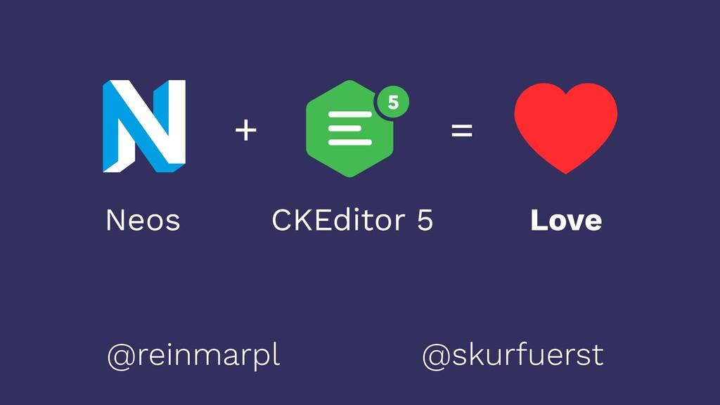 + = Neos CKEditor 5 Love @reinmarpl @skurfuerst