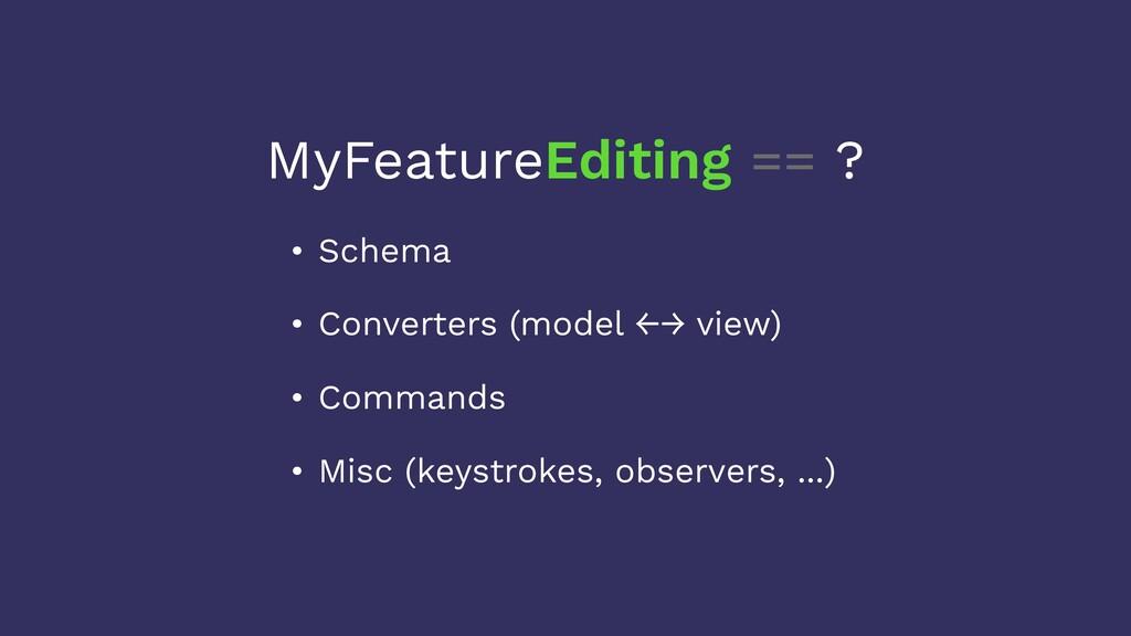 MyFeatureEditing == ? • Schema • Converters (mo...