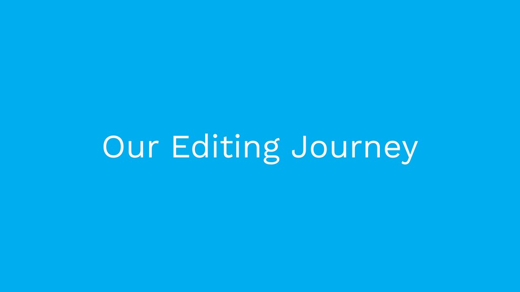 Our Editing Journey