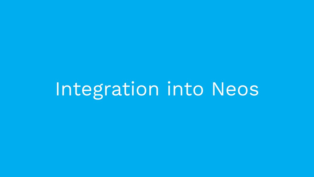 Integration into Neos