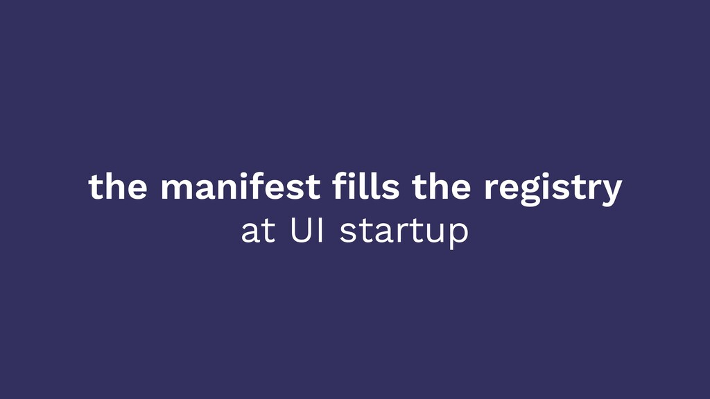 the manifest fills the registry at UI startup