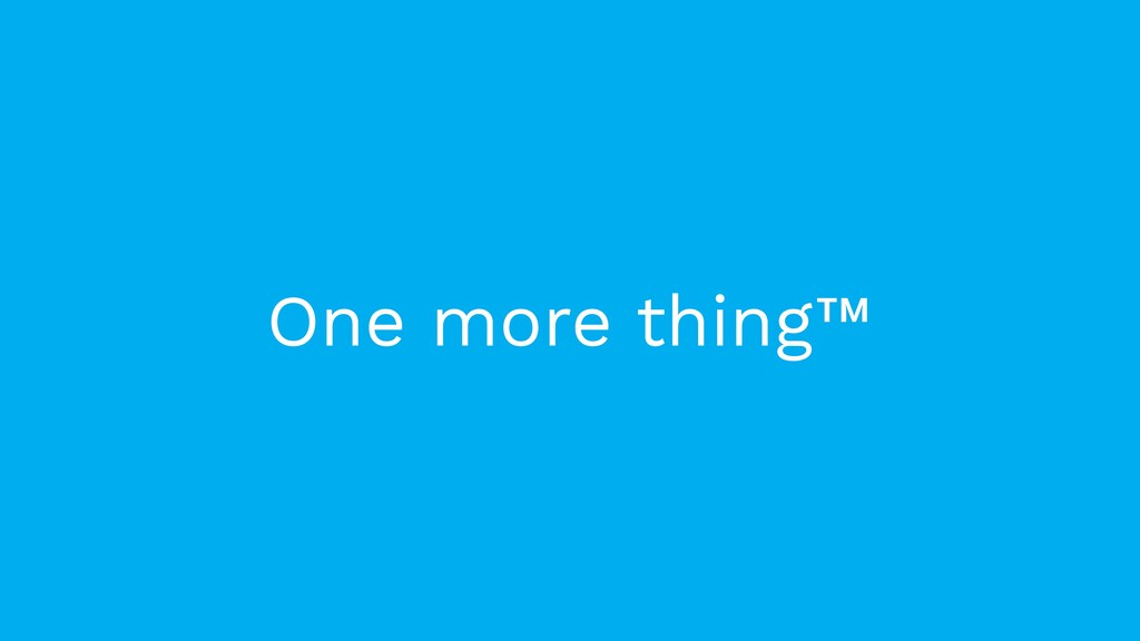 One more thing™