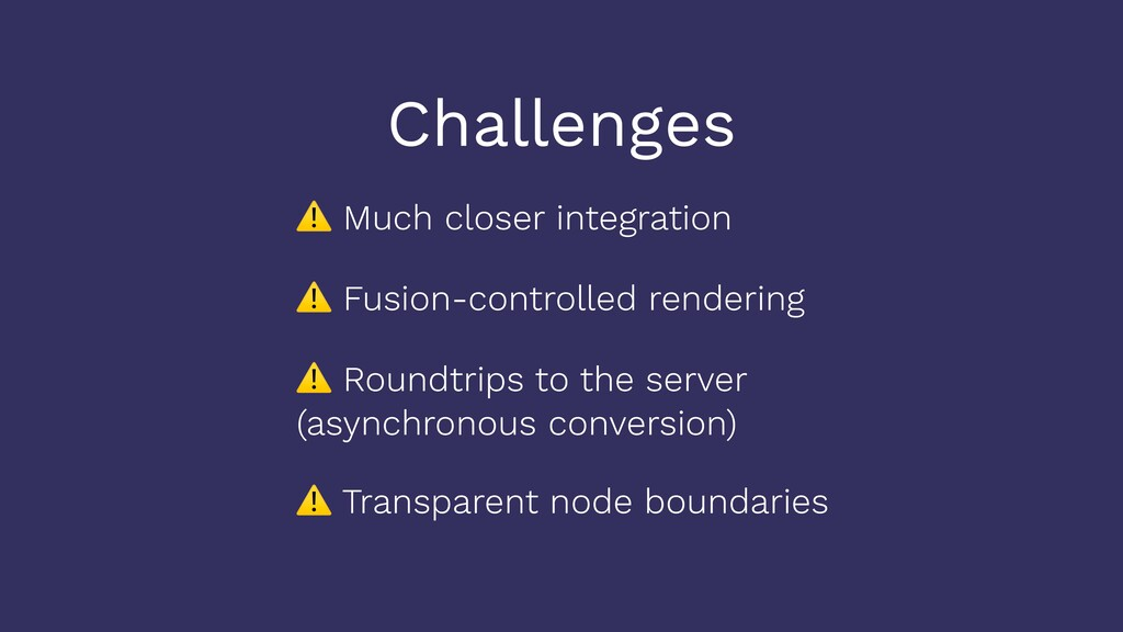 Challenges ⚠ Much closer integration ⚠ Fusion-c...
