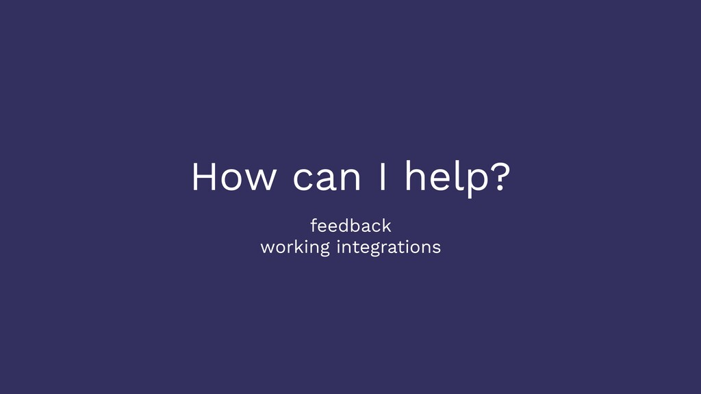 How can I help? feedback working integrations