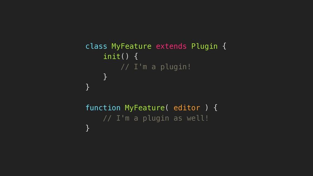 class MyFeature extends Plugin { init() { // I'...