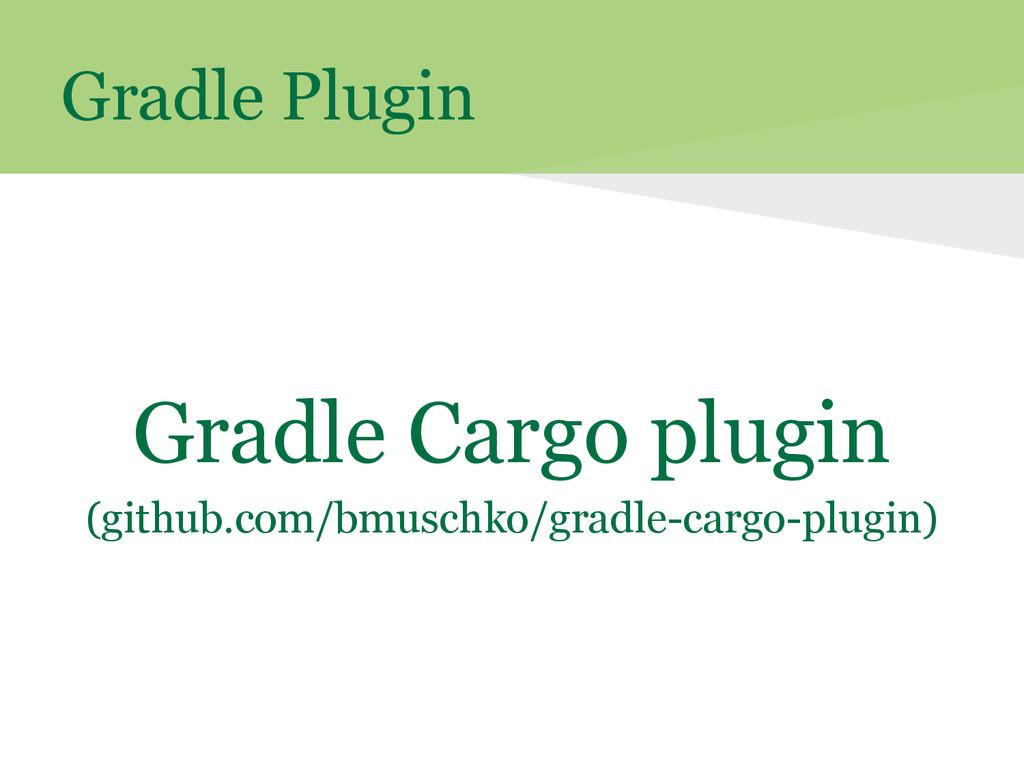 Gradle Plugin Gradle Cargo plugin (github.com/b...