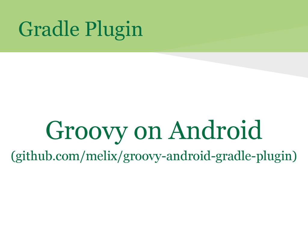 Gradle Plugin Groovy on Android (github.com/mel...