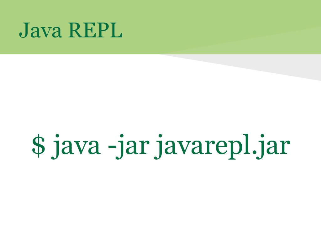 Java REPL $ java -jar javarepl.jar