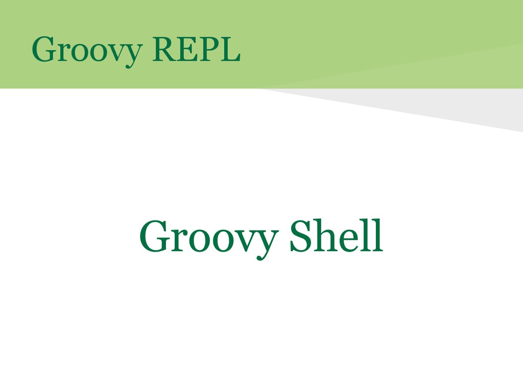 Groovy REPL Groovy Shell