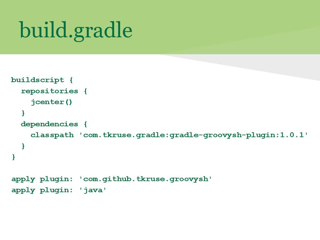 build.gradle buildscript { repositories { jcent...