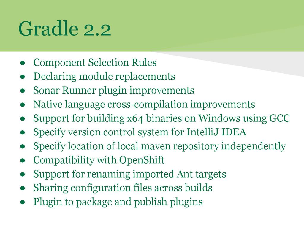 Gradle 2.2 ● Component Selection Rules ● Declar...