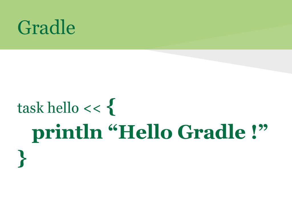 """Gradle task hello << { println """"Hello Gradle !""""..."""