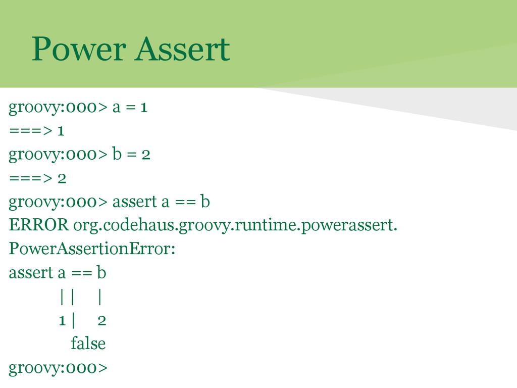 Power Assert groovy:000> a = 1 ===> 1 groovy:00...