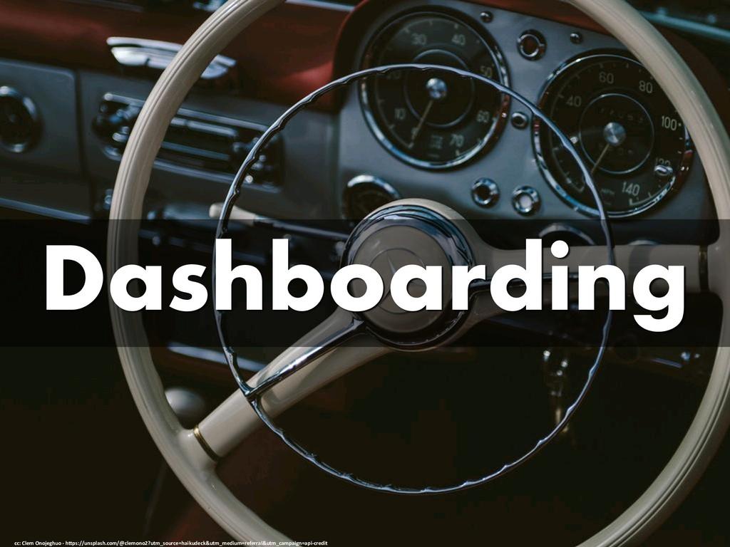 Dashboarding cc: Clem Onojeghuo - https://unspl...