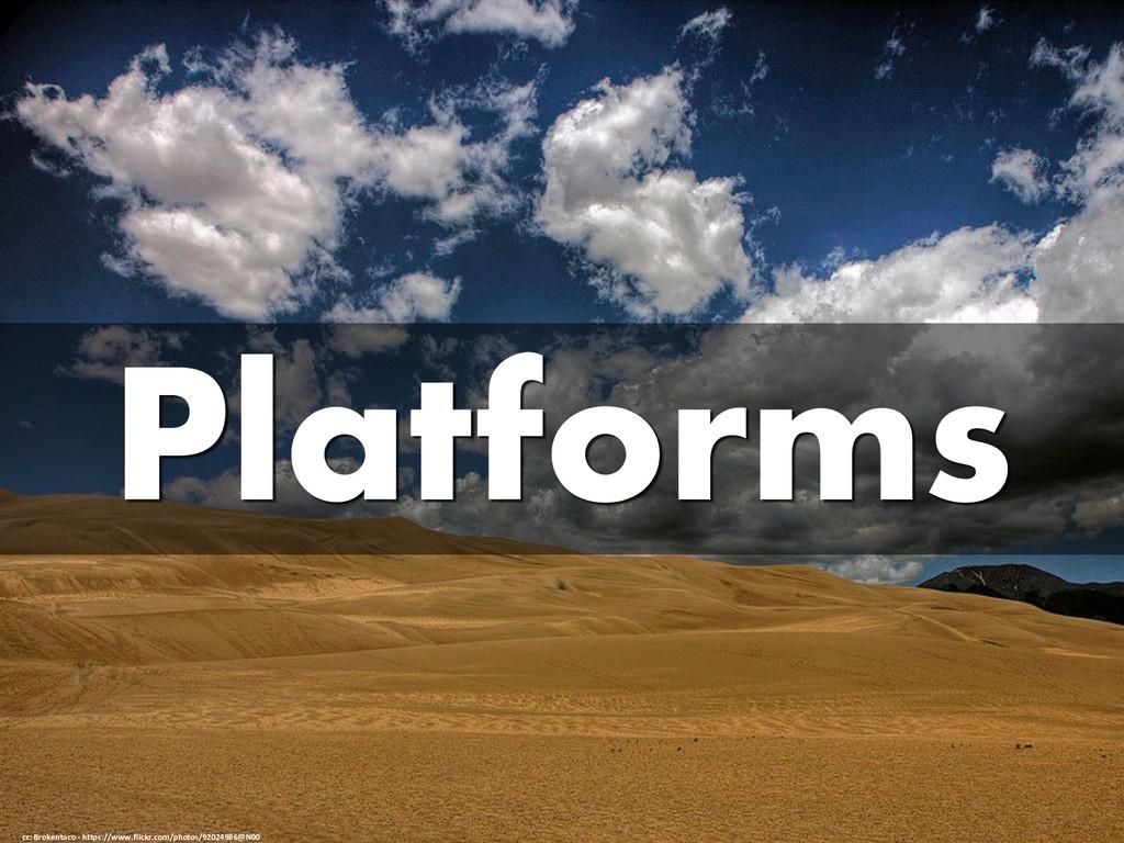 Platforms cc: Brokentaco - https://www.flickr.c...