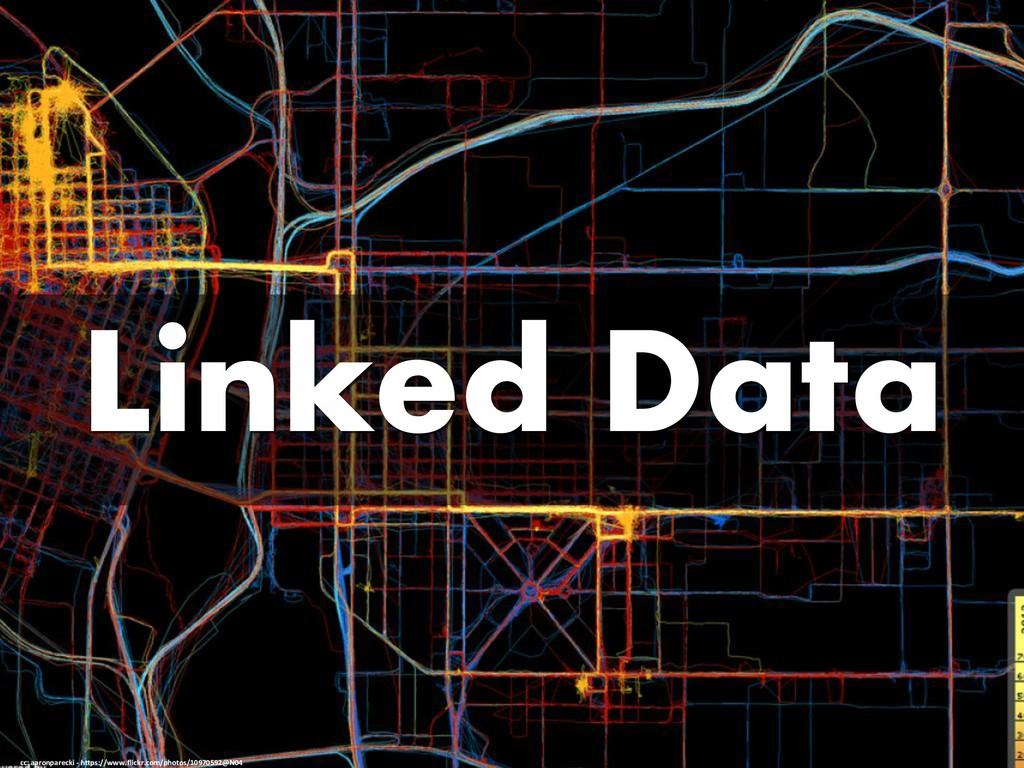 Linked Data cc: aaronparecki - https://www.flic...
