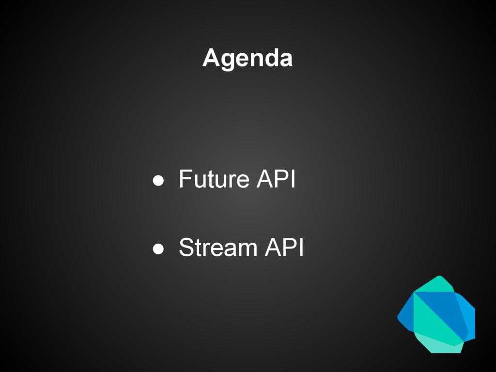 Agenda ● Future API ● Stream API