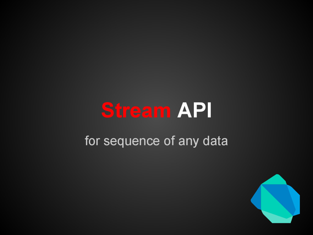 Stream API for sequence of any data