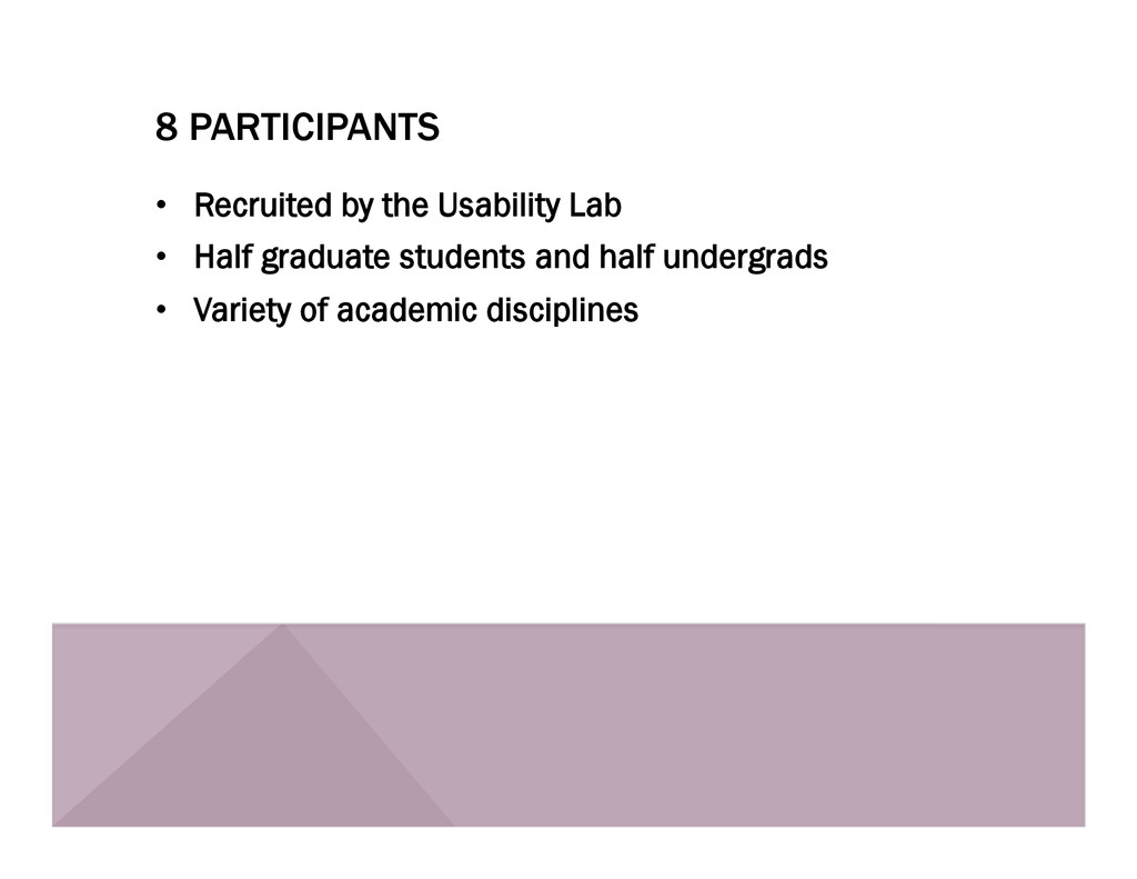 8 PARTICIPANTS •  Recruited by the Usability La...