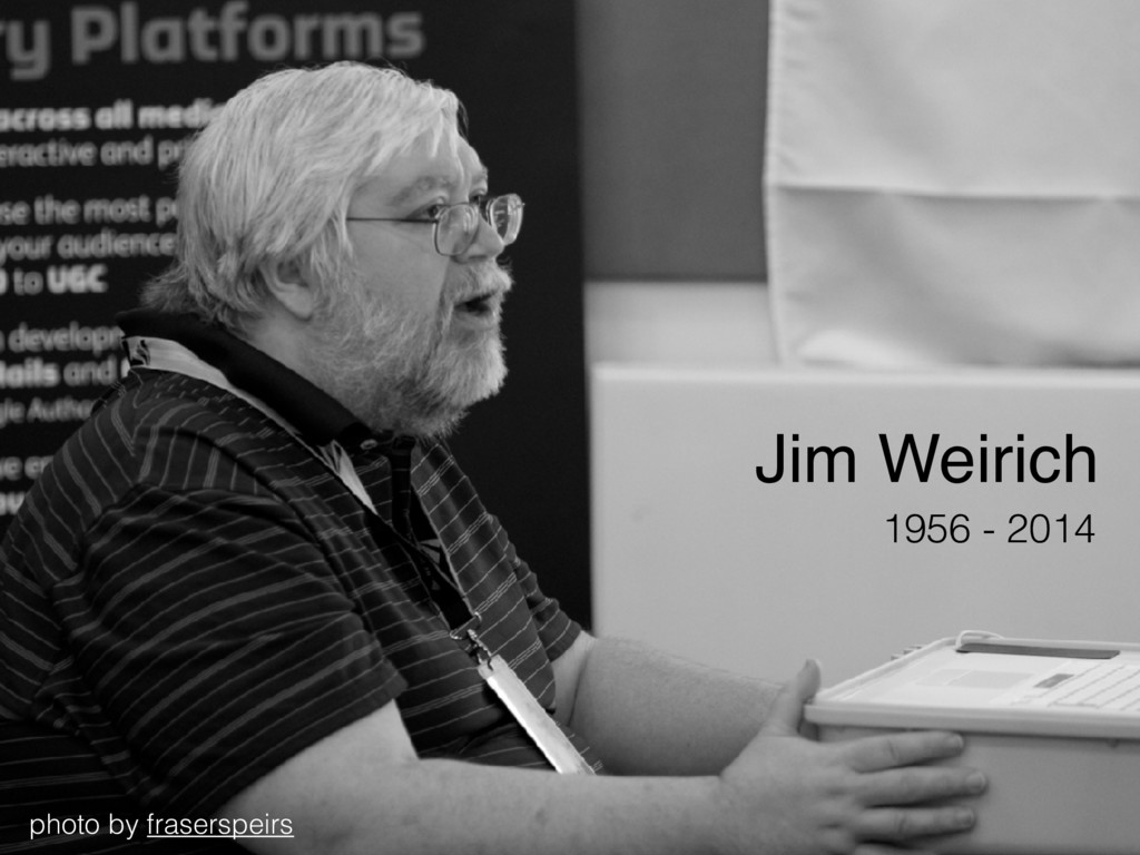 Jim Weirich 1956 - 2014 photo by fraserspeirs