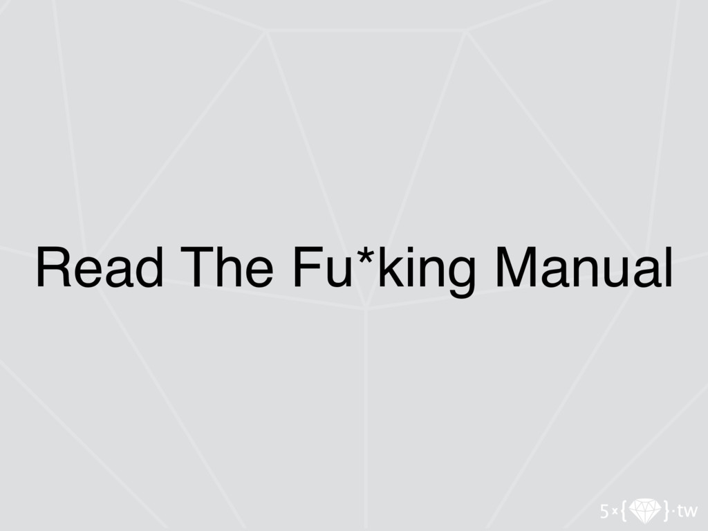 Read The Fu*king Manual