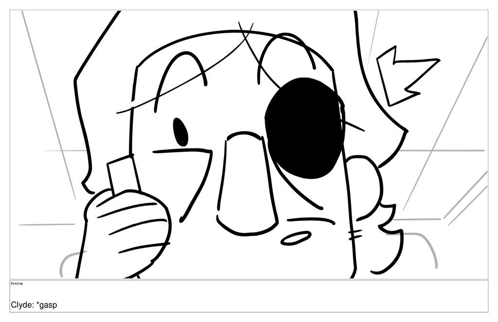 Dialog Clyde: *gasp