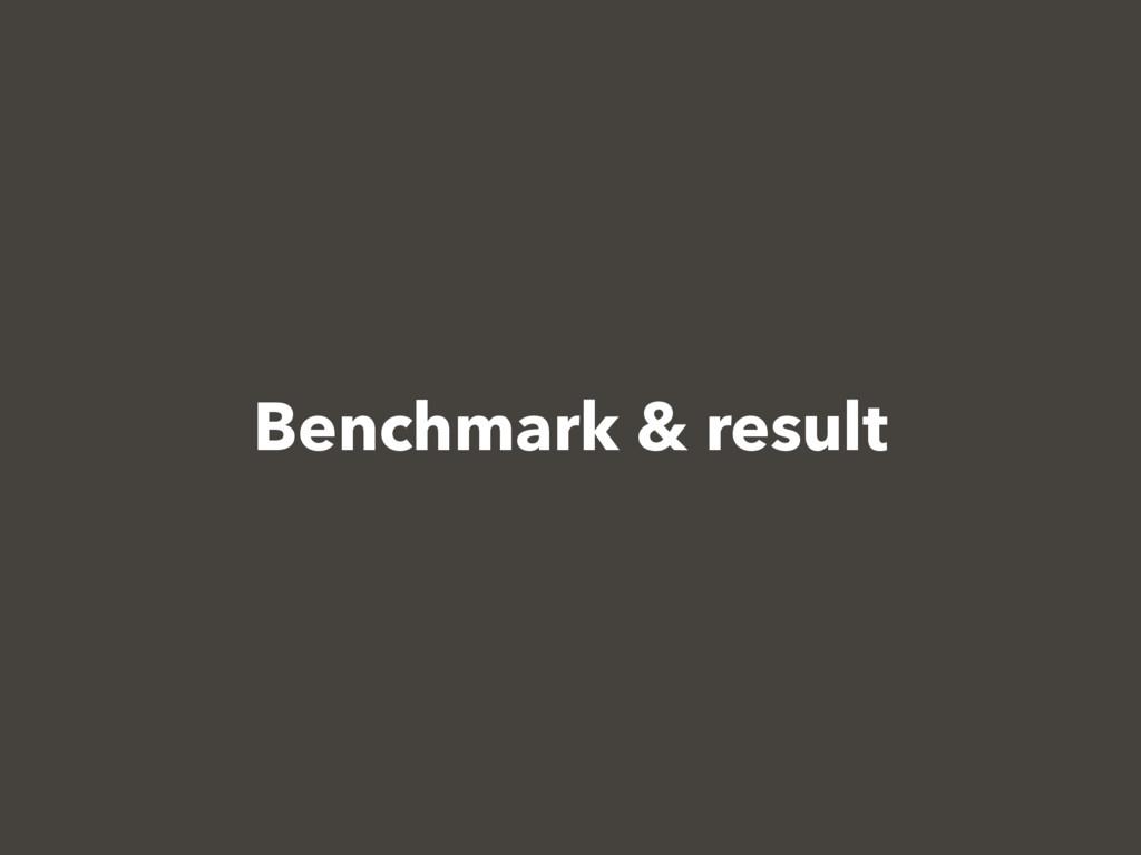 Benchmark & result