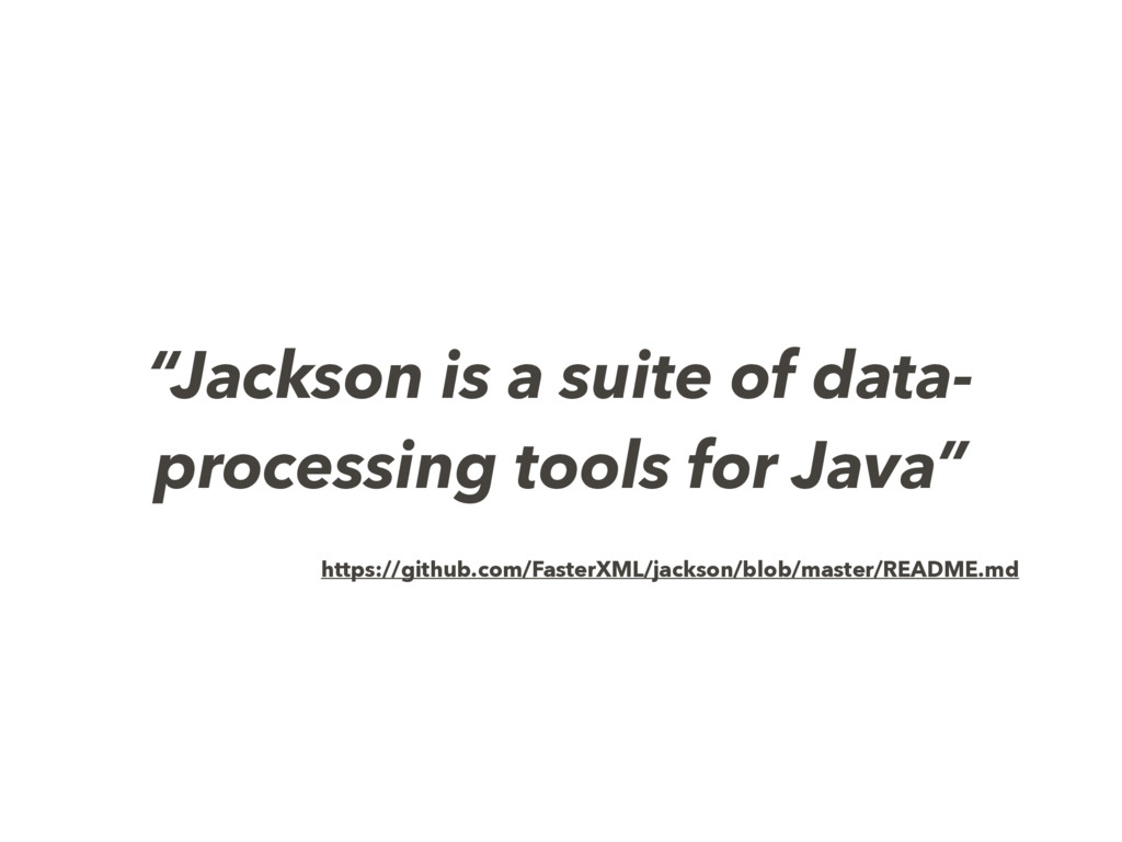 """""""Jackson is a suite of data- processing tools f..."""