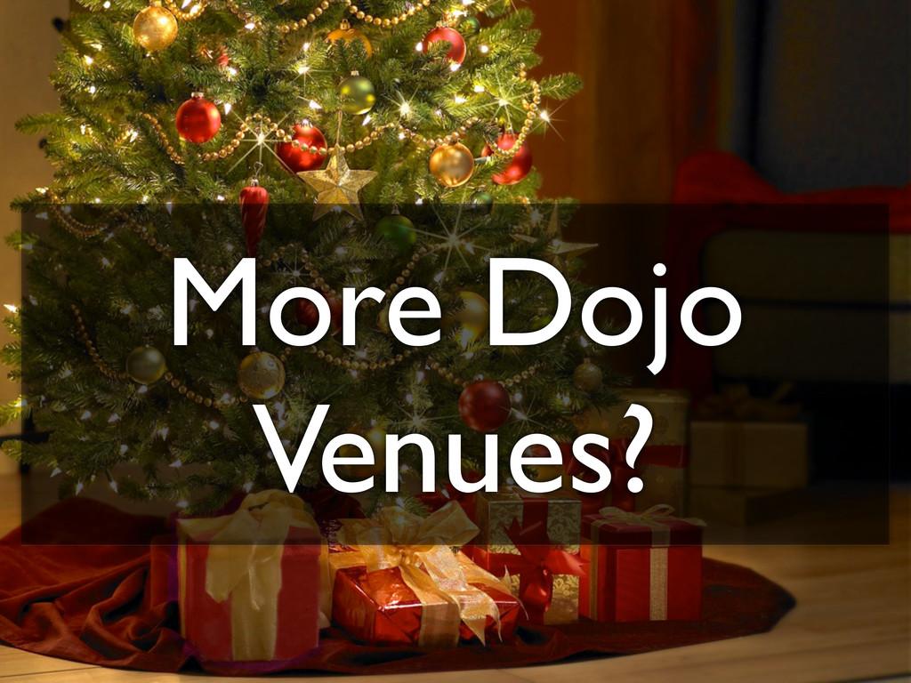 More Dojo Venues?