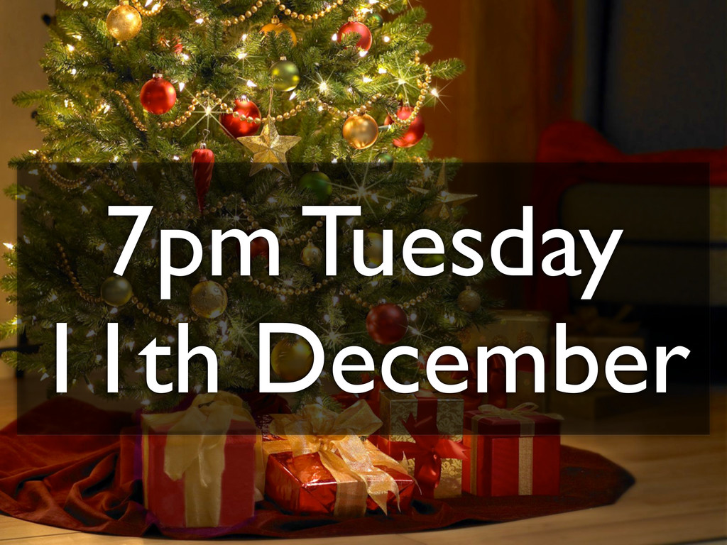 7pm Tuesday 11th December
