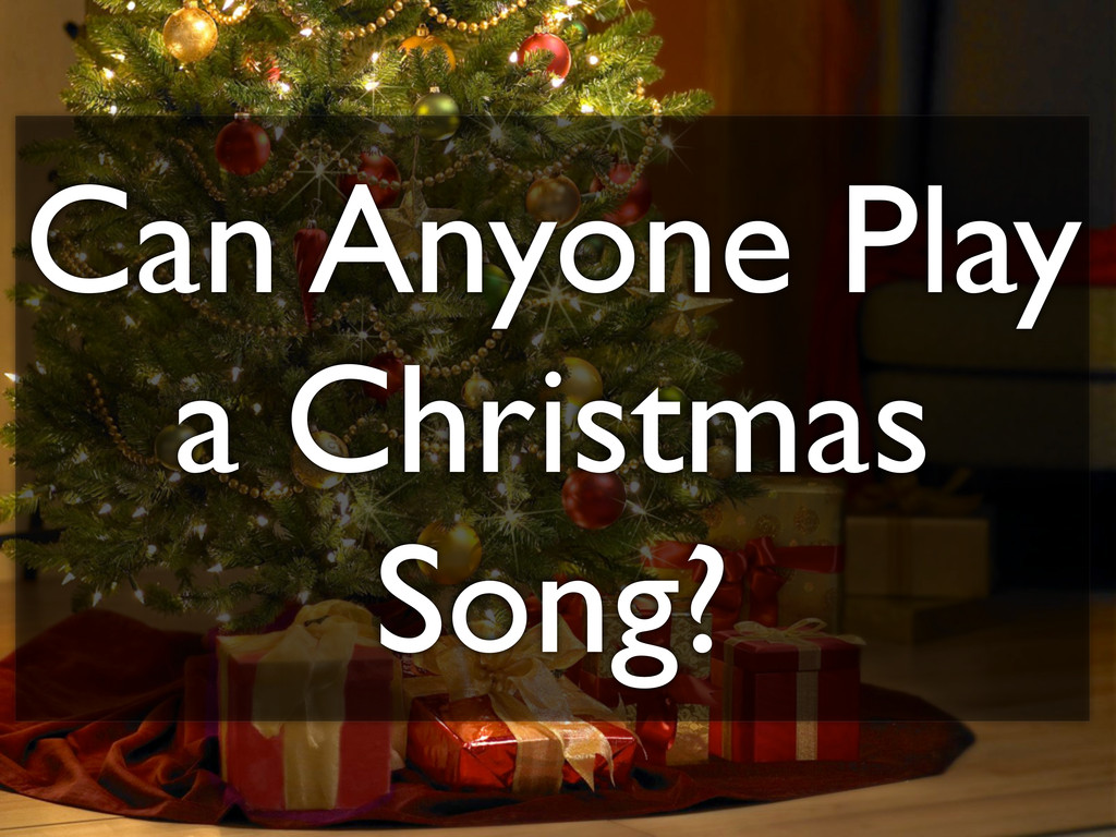 Can Anyone Play a Christmas Song?