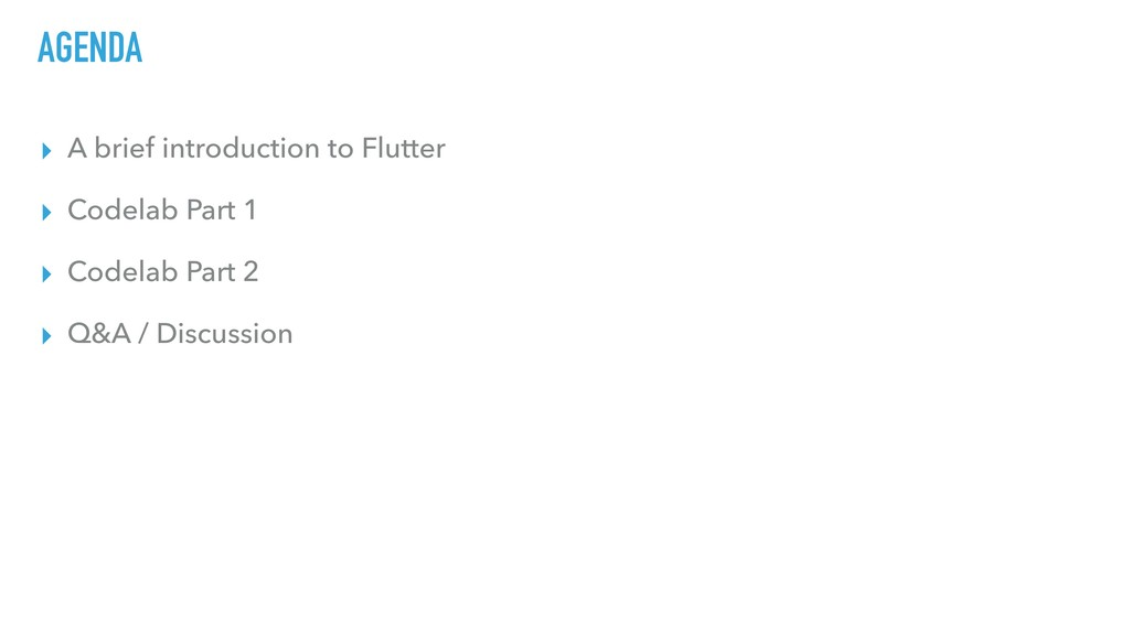 AGENDA ▸ A brief introduction to Flutter ▸ Code...