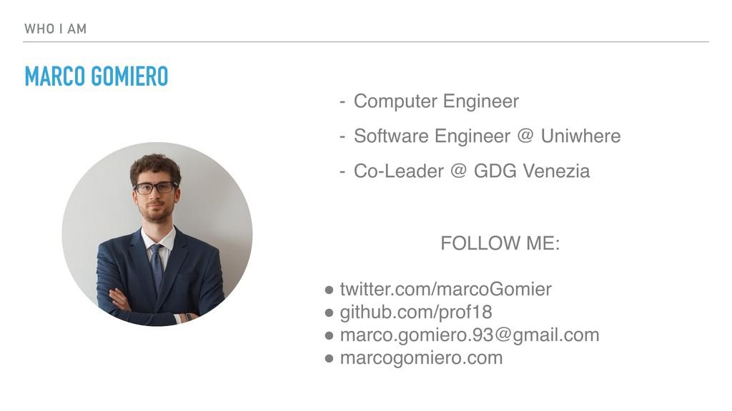 WHO I AM MARCO GOMIERO - Computer Engineer - So...