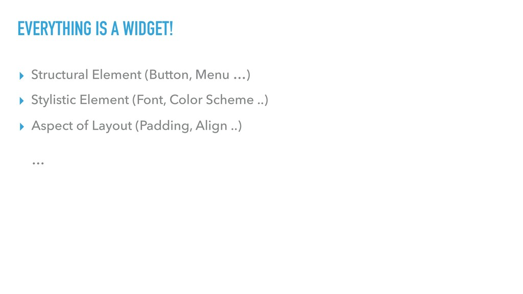 EVERYTHING IS A WIDGET! ▸ Structural Element (B...