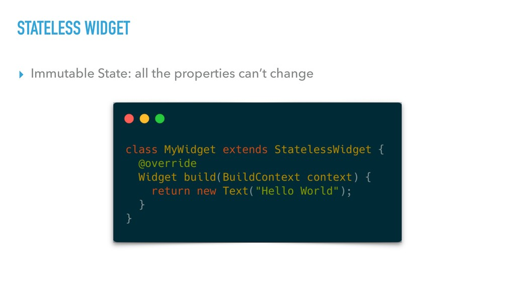 STATELESS WIDGET ▸ Immutable State: all the pro...