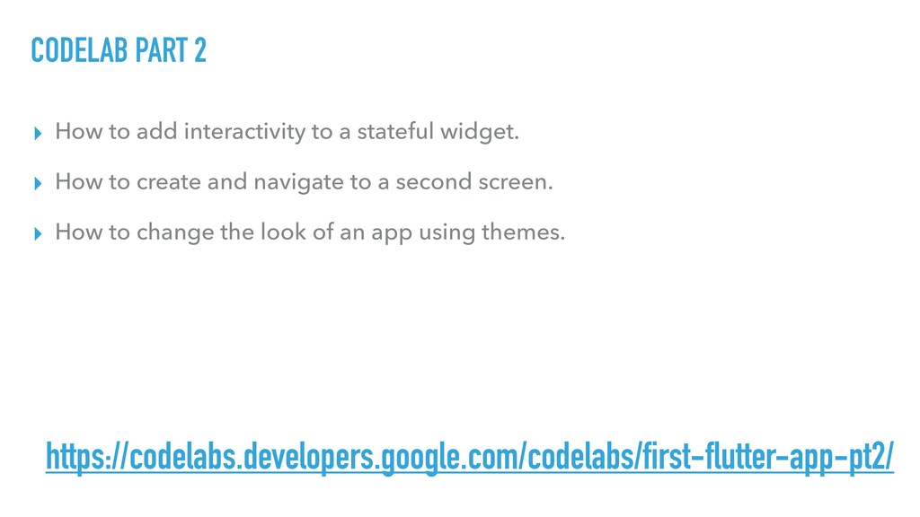 CODELAB PART 2 ▸ How to add interactivity to a ...